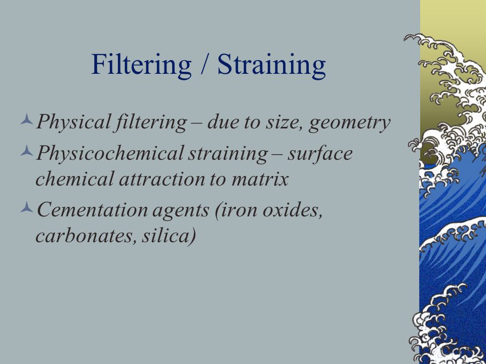 Filtering / Straining Physical filtering – due to size, geometry