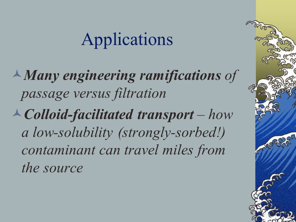 Applications Many engineering ramifications of passage versus filtration.