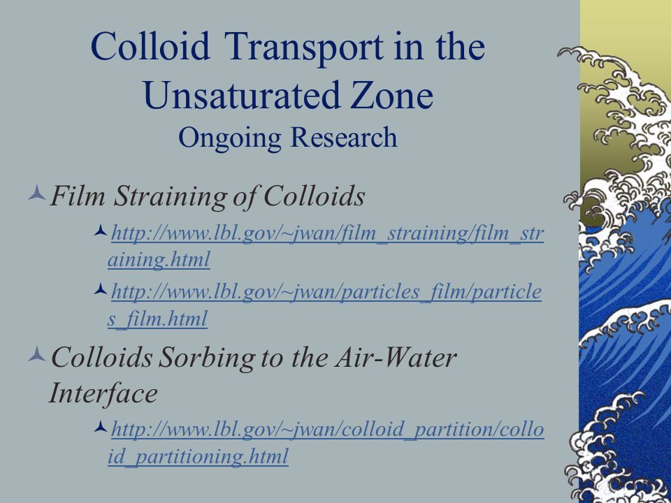 Colloid Transport in the Unsaturated Zone Ongoing Research