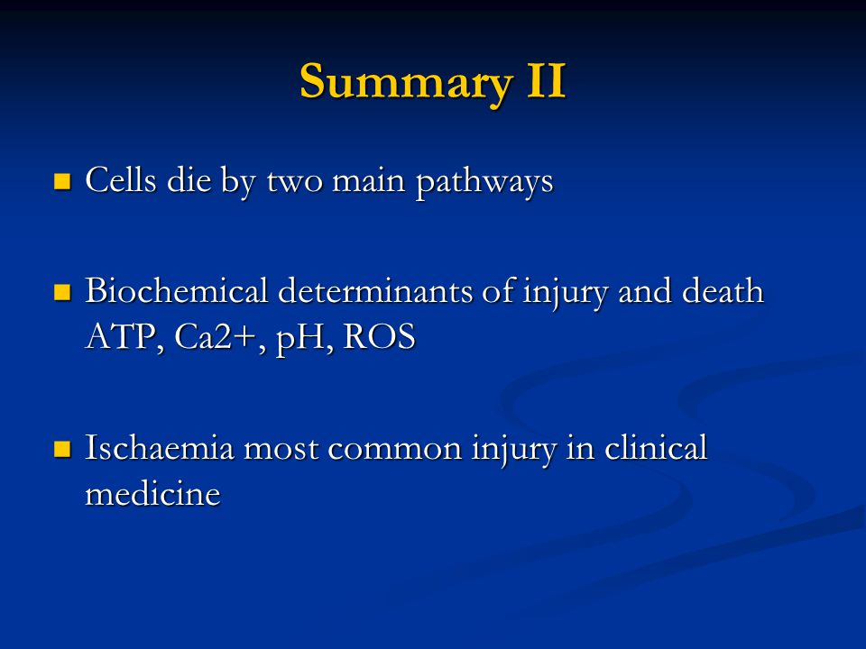 Summary II Cells die by two main pathways