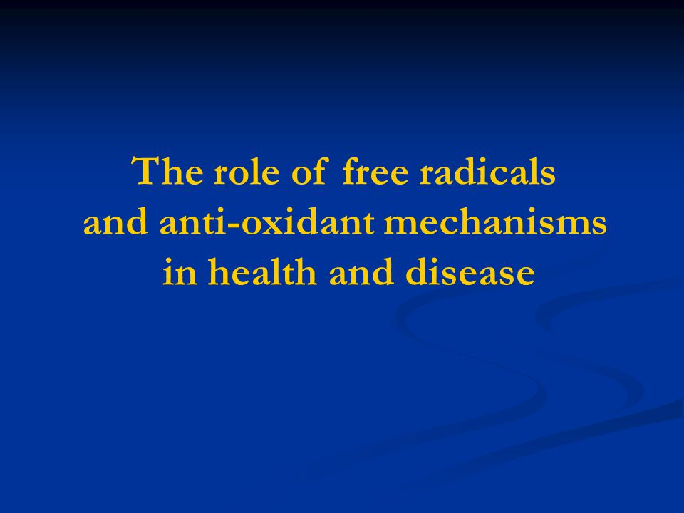 The role of free radicals and anti-oxidant mechanisms