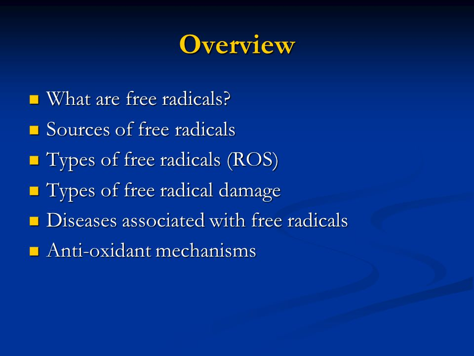 Overview What are free radicals Sources of free radicals