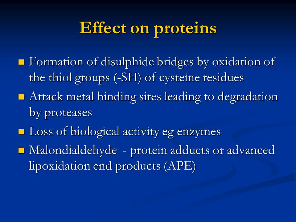 Effect on proteins Formation of disulphide bridges by oxidation of the thiol groups (-SH) of cysteine residues.