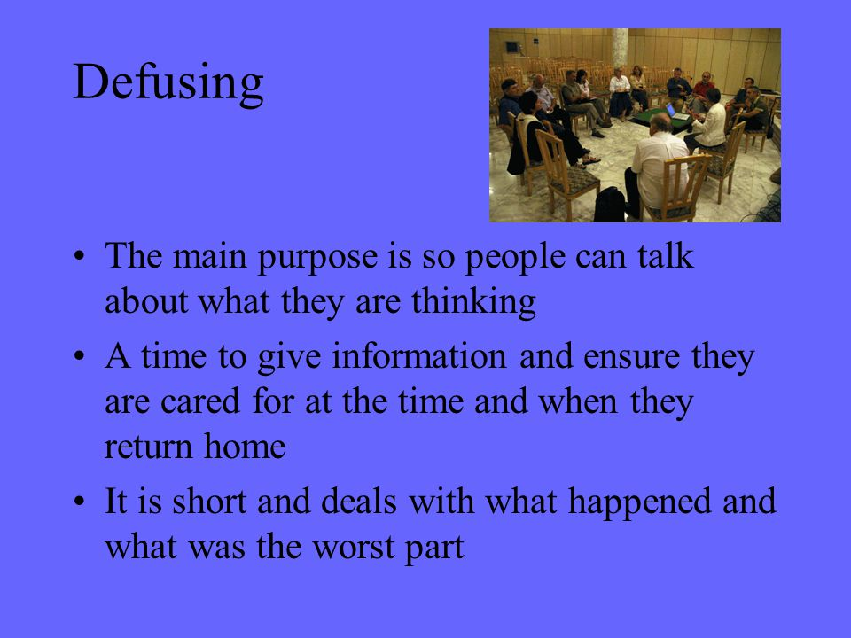 Defusing The main purpose is so people can talk about what they are thinking.