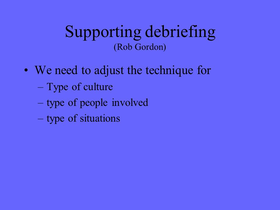 Supporting debriefing (Rob Gordon)