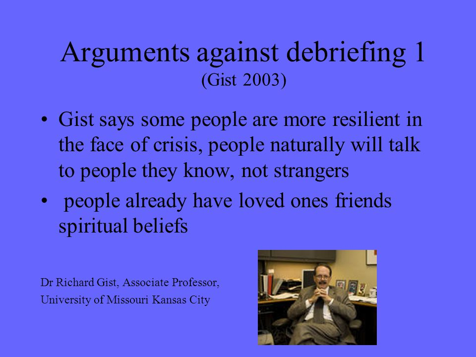 Arguments against debriefing 1 (Gist 2003)