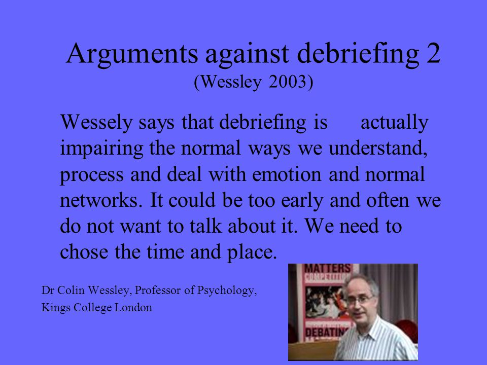 Arguments against debriefing 2 (Wessley 2003)
