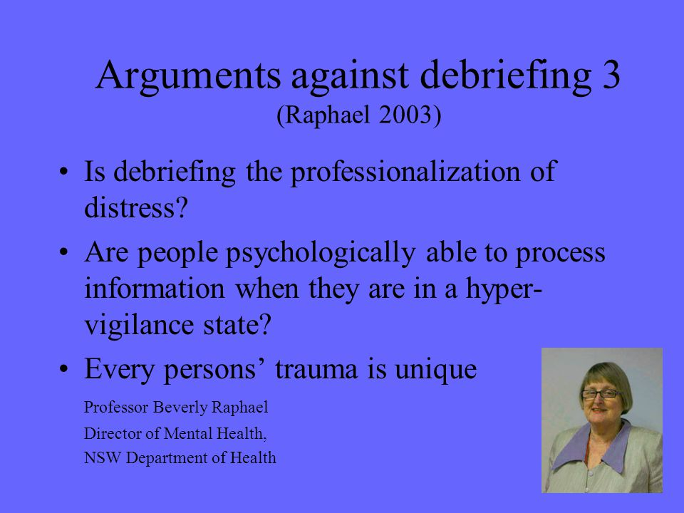 Arguments against debriefing 3 (Raphael 2003)