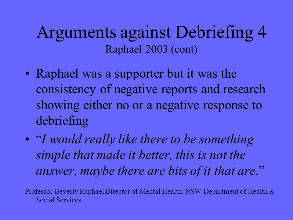 Arguments against Debriefing 4 Raphael 2003 (cont)
