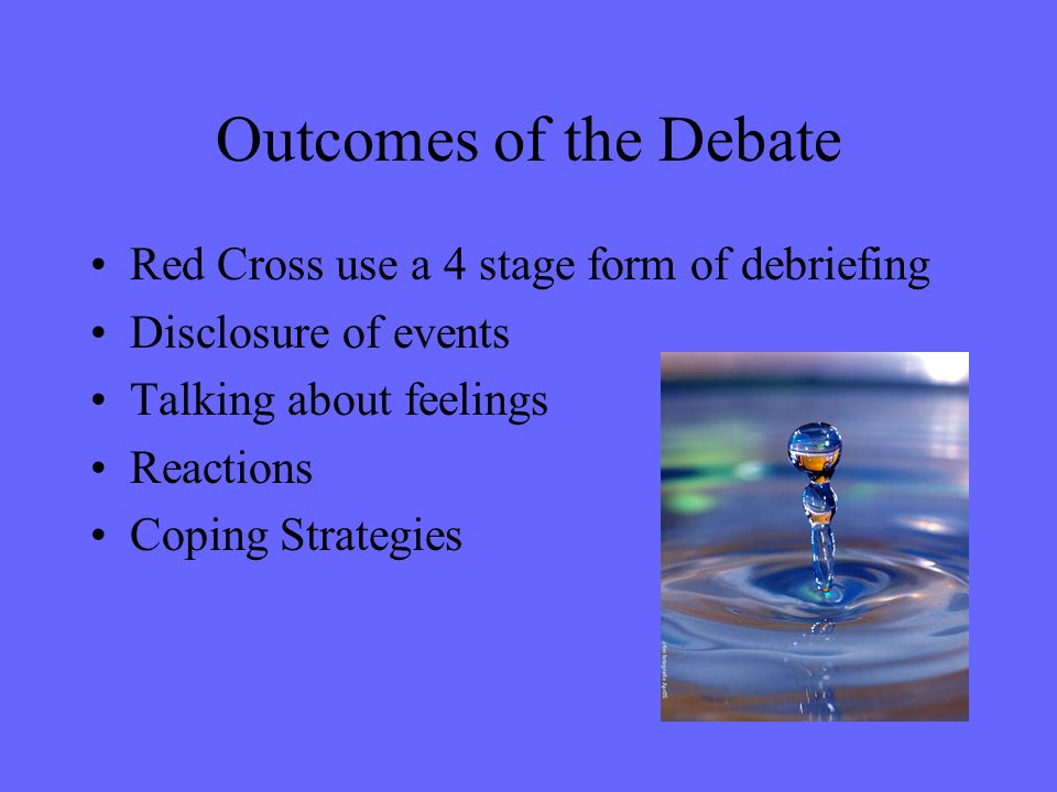 Outcomes of the Debate Red Cross use a 4 stage form of debriefing