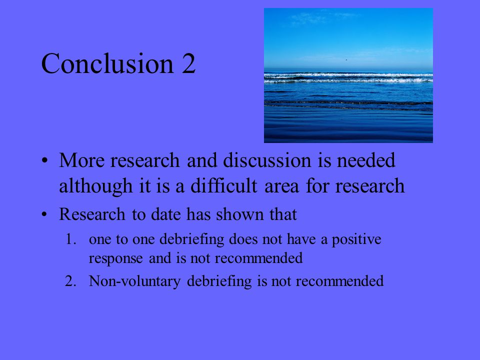 Conclusion 2 More research and discussion is needed although it is a difficult area for research. Research to date has shown that.