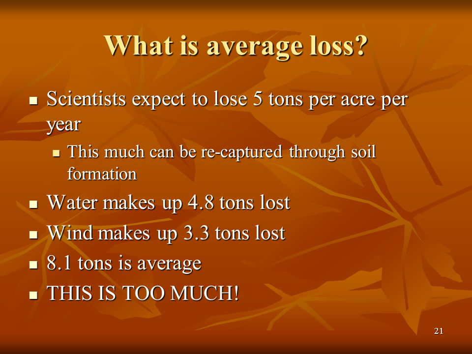 What is average loss Scientists expect to lose 5 tons per acre per year. This much can be re-captured through soil formation.