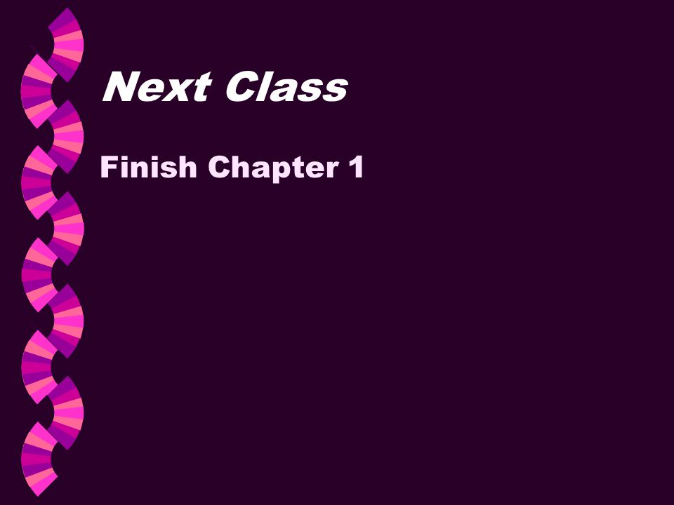 Next Class Finish Chapter 1