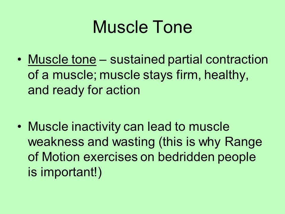 Muscle Tone Muscle tone – sustained partial contraction of a muscle; muscle stays firm, healthy, and ready for action.