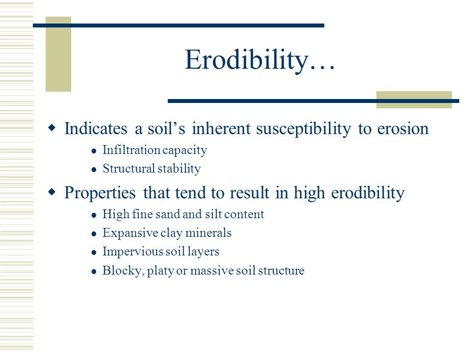 Erodibility… Indicates a soil's inherent susceptibility to erosion