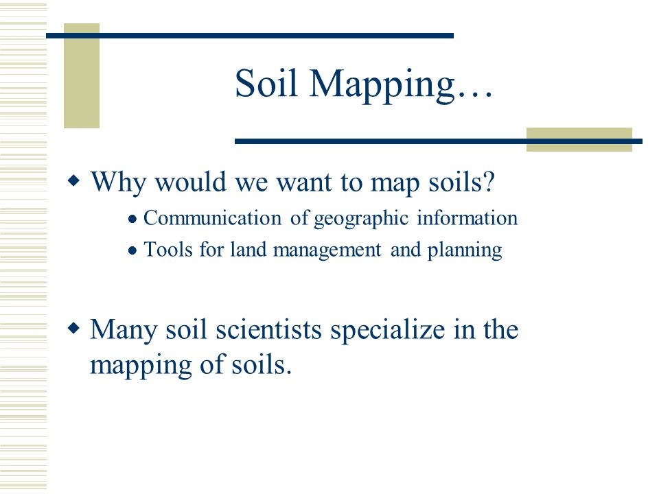 Soil Mapping… Why would we want to map soils