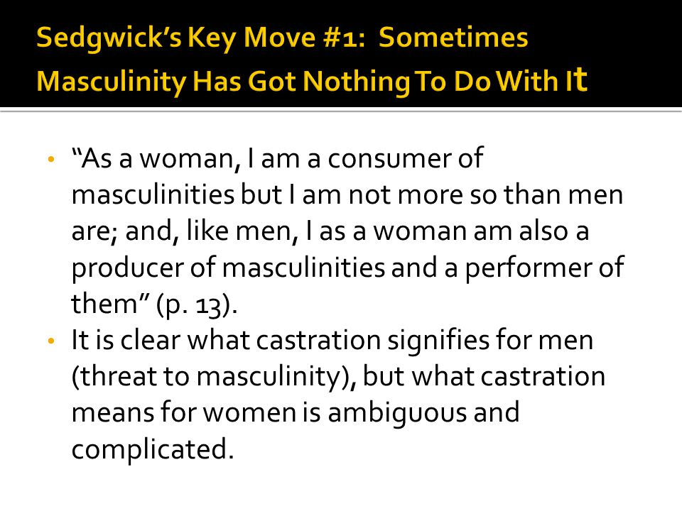 Sedgwick's Key Move #1: Sometimes Masculinity Has Got Nothing To Do With It