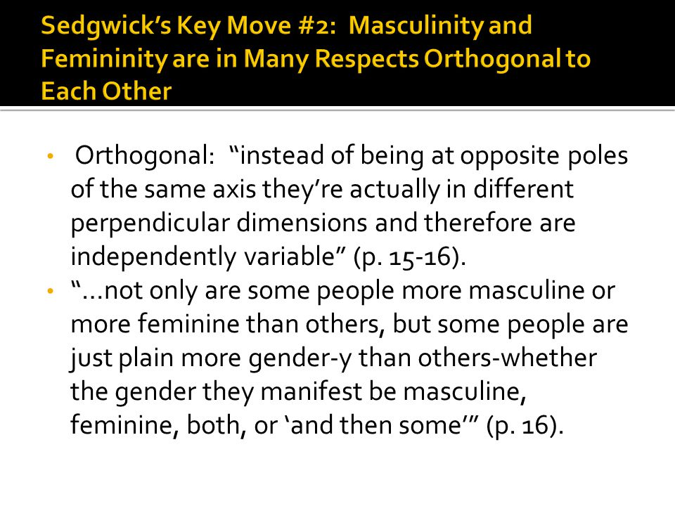 Sedgwick's Key Move #2: Masculinity and Femininity are in Many Respects Orthogonal to Each Other
