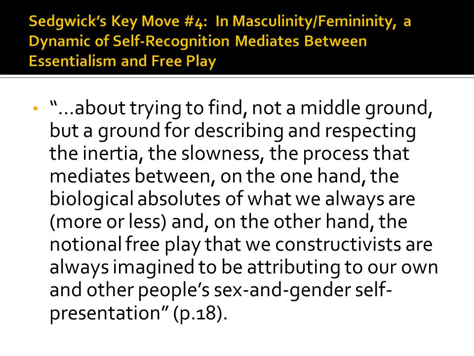 Sedgwick's Key Move #4: In Masculinity/Femininity, a Dynamic of Self-Recognition Mediates Between Essentialism and Free Play