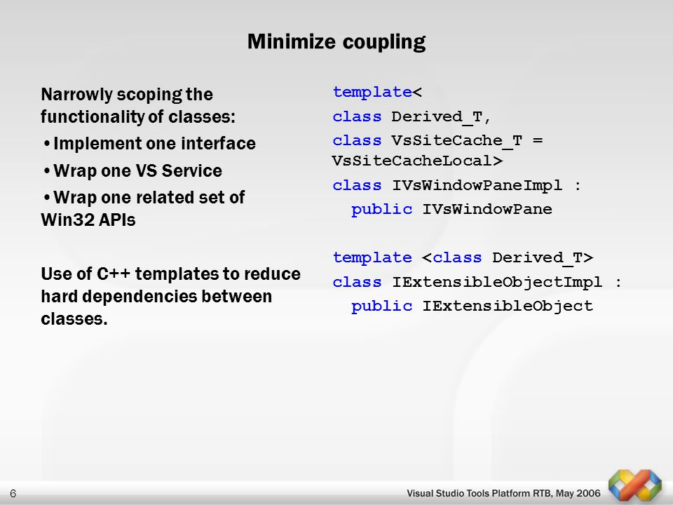Minimize coupling Narrowly scoping the functionality of classes:
