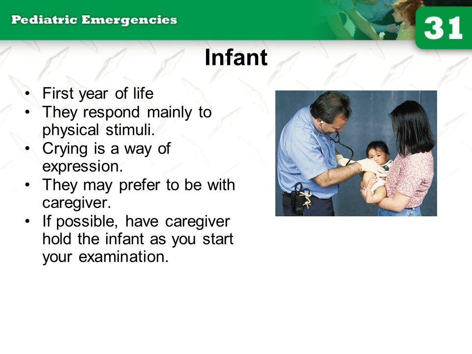 Infant First year of life They respond mainly to physical stimuli.
