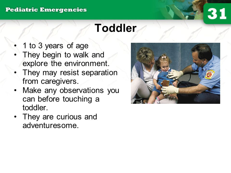 Toddler 1 to 3 years of age. They begin to walk and explore the environment. They may resist separation from caregivers.