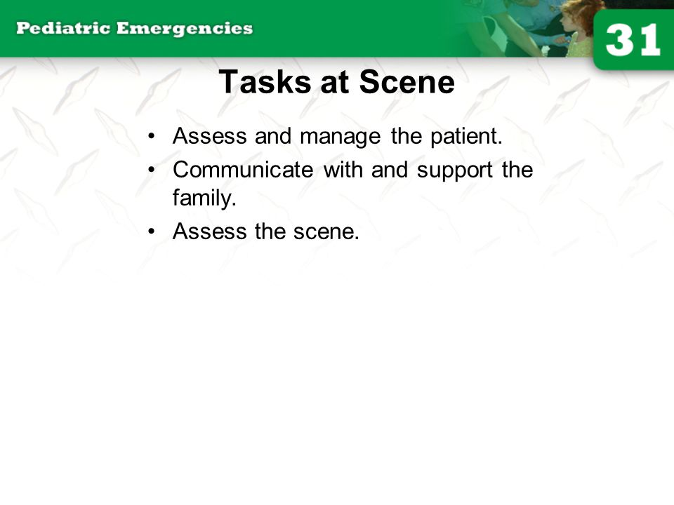 Tasks at Scene Assess and manage the patient.
