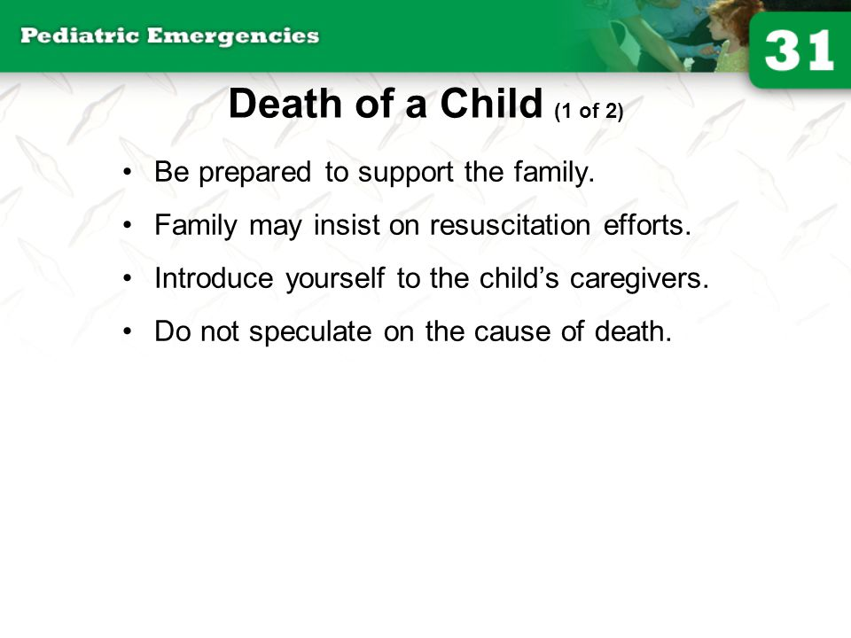 Death of a Child (1 of 2) Be prepared to support the family.