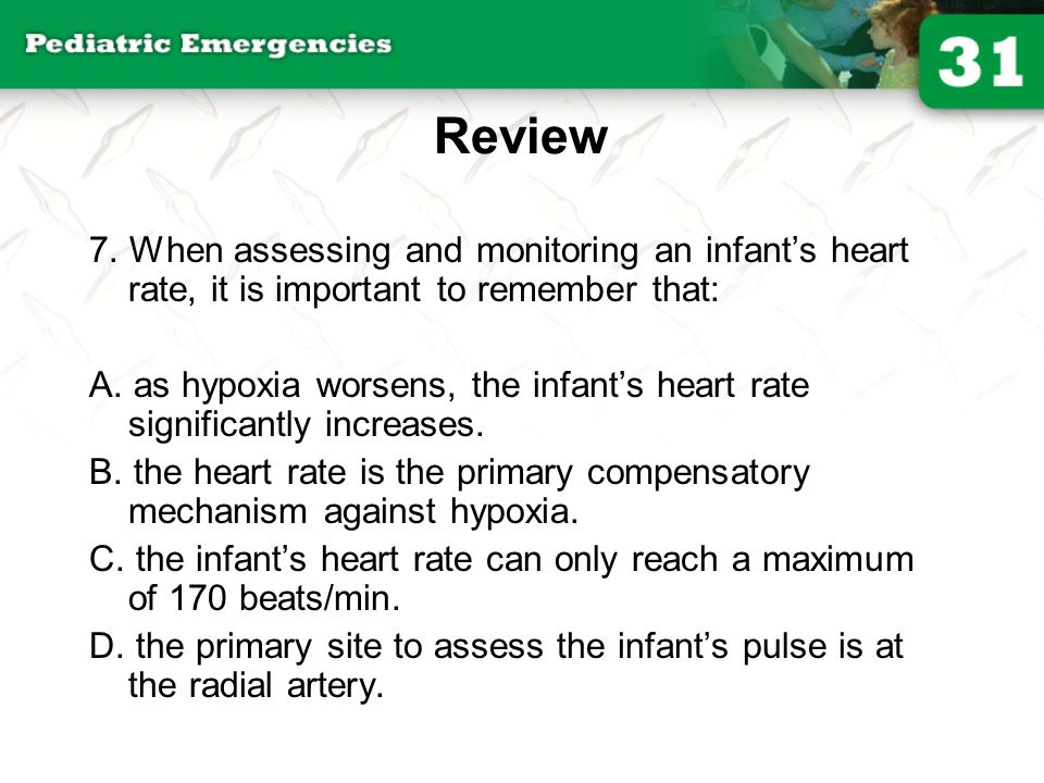 Review 7. When assessing and monitoring an infant's heart rate, it is important to remember that: