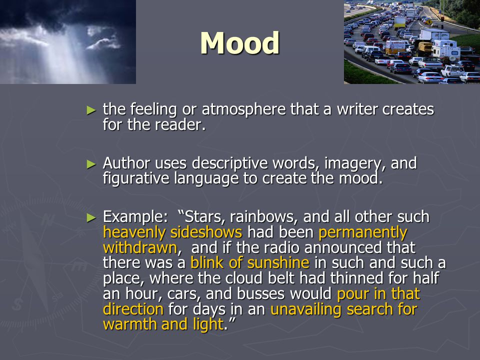 Mood the feeling or atmosphere that a writer creates for the reader.