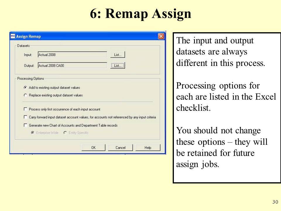 6: Remap Assign The input and output datasets are always different in this process. Processing options for each are listed in the Excel checklist.