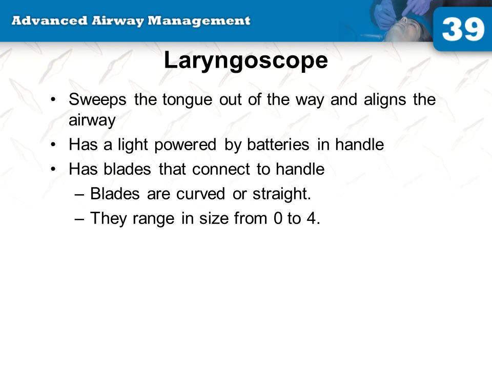 Laryngoscope Sweeps the tongue out of the way and aligns the airway