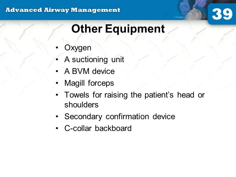 Other Equipment Oxygen A suctioning unit A BVM device Magill forceps