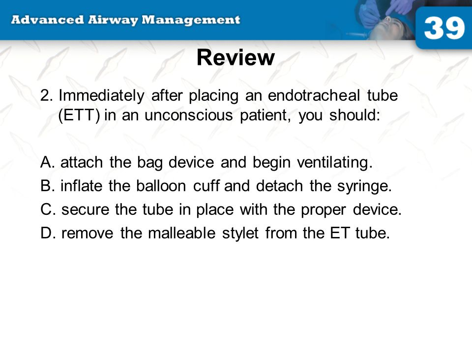 Review 2. Immediately after placing an endotracheal tube (ETT) in an unconscious patient, you should:
