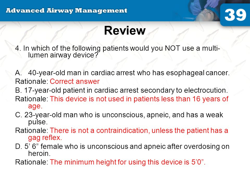 Review 4. In which of the following patients would you NOT use a multi-lumen airway device