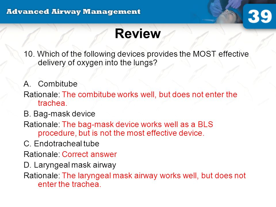 Review 10. Which of the following devices provides the MOST effective delivery of oxygen into the lungs