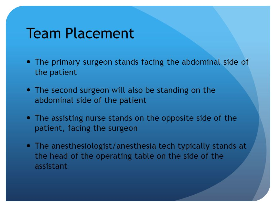 Team Placement The primary surgeon stands facing the abdominal side of the patient.