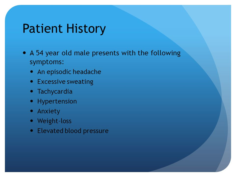 Patient History A 54 year old male presents with the following symptoms: An episodic headache. Excessive sweating.