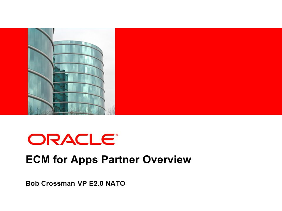 ECM for Apps Partner Overview Bob Crossman VP E2.0 NATO