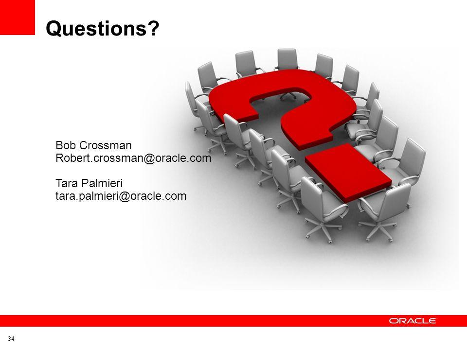 Questions Bob Crossman Robert.crossman@oracle.com Tara Palmieri