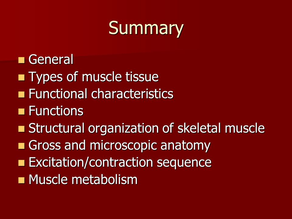 Summary General Types of muscle tissue Functional characteristics