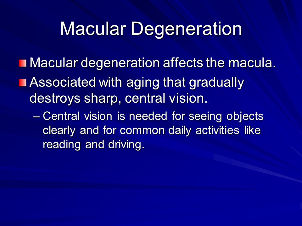 Macular Degeneration Macular degeneration affects the macula.