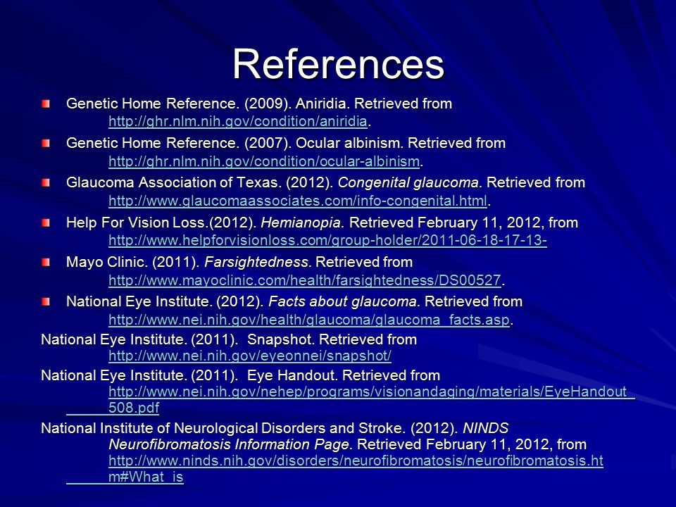 References Genetic Home Reference. (2009). Aniridia. Retrieved from http://ghr.nlm.nih.gov/condition/aniridia.