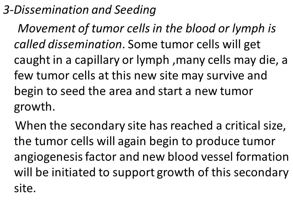 3-Dissemination and Seeding Movement of tumor cells in the blood or lymph is called dissemination.