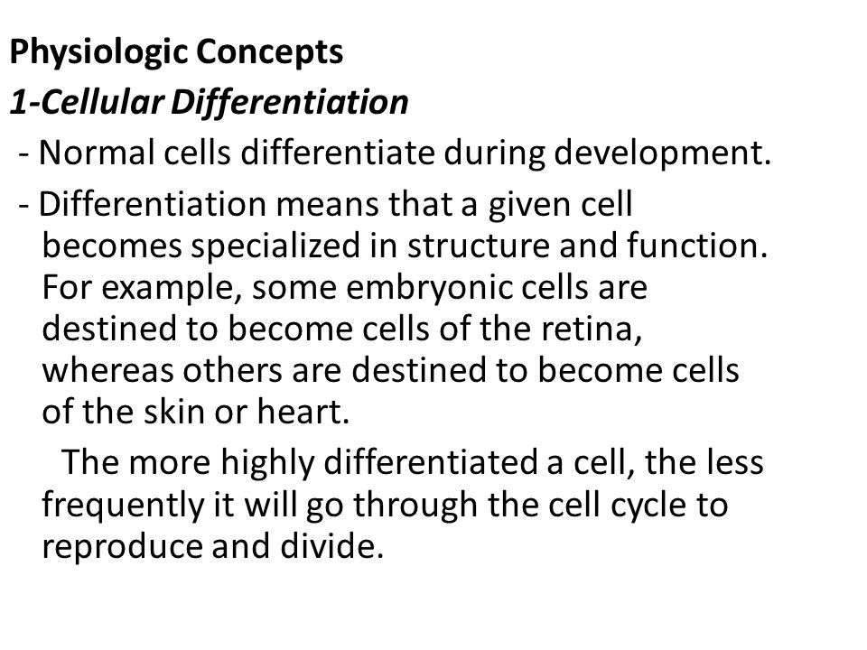Physiologic Concepts 1-Cellular Differentiation - Normal cells differentiate during development.
