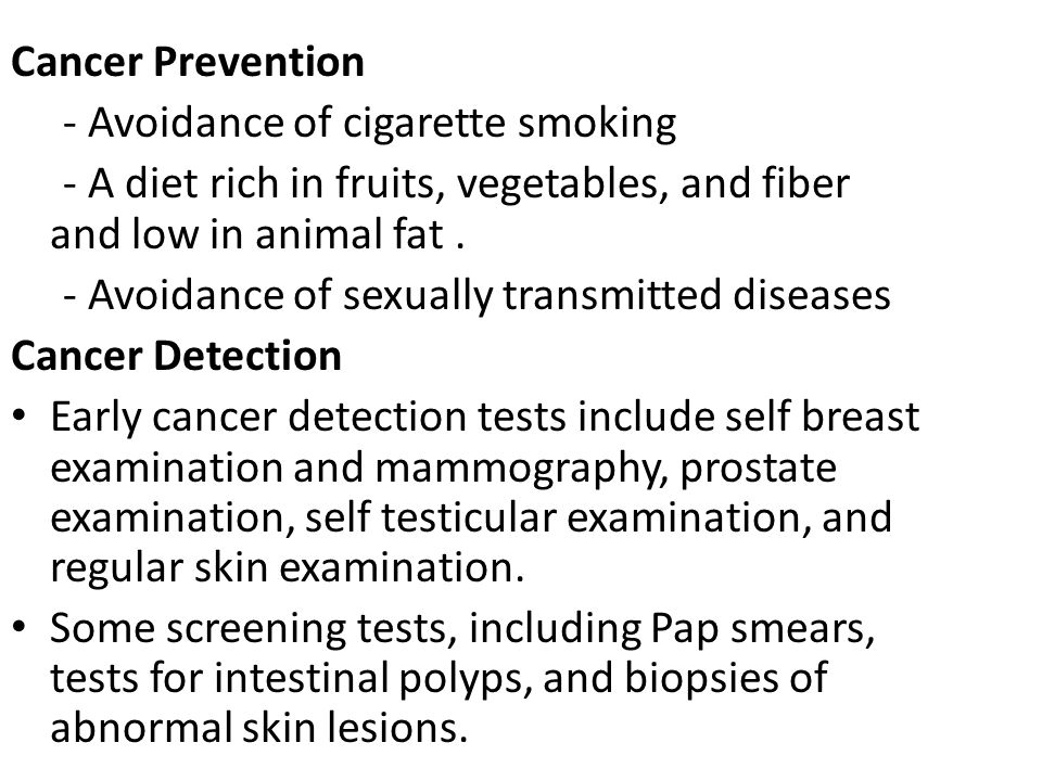 Cancer Prevention - Avoidance of cigarette smoking. - A diet rich in fruits, vegetables, and fiber and low in animal fat .