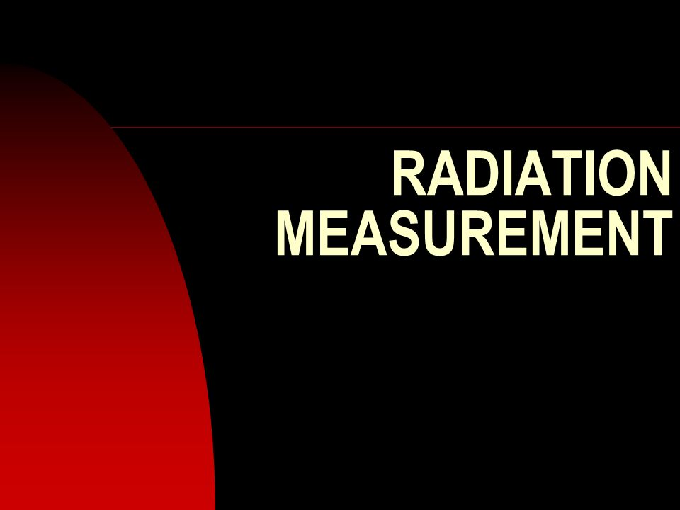RADIATION MEASUREMENT