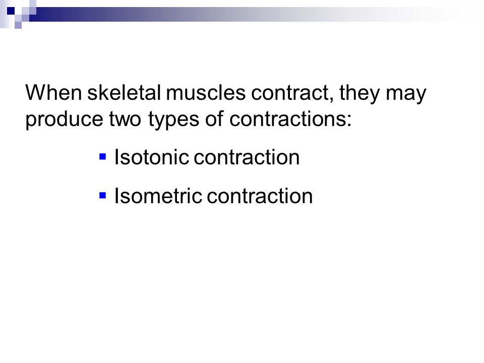 When skeletal muscles contract, they may produce two types of contractions: