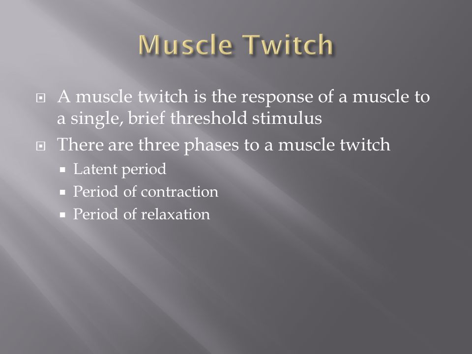 Muscle Twitch A muscle twitch is the response of a muscle to a single, brief threshold stimulus. There are three phases to a muscle twitch.