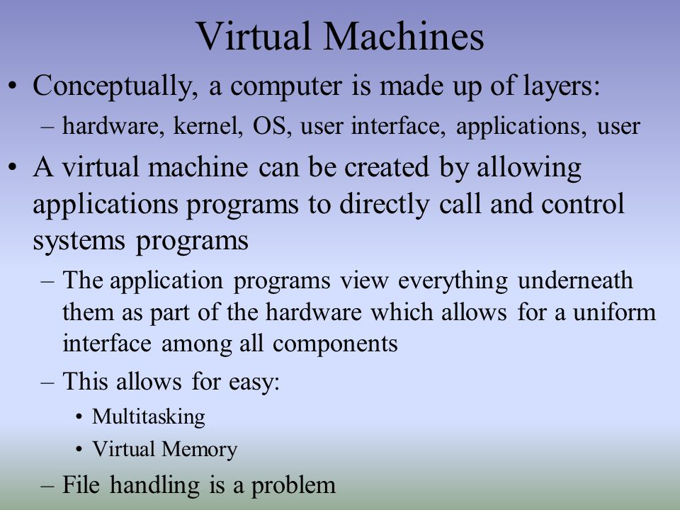 Virtual Machines Conceptually, a computer is made up of layers: